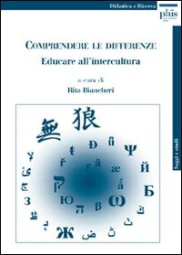 Comprendere le differenze. Educare all'intercultura - R. Biancheri |
