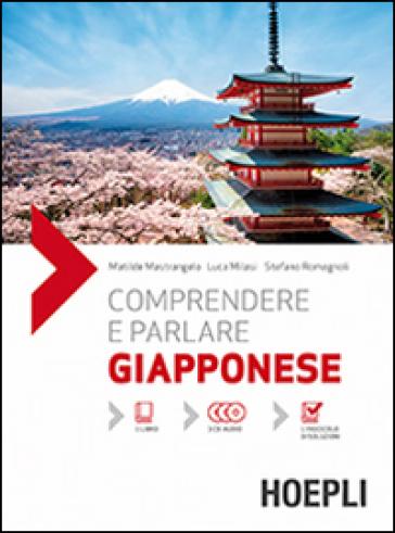 Comprendere e parlare giapponese. Lezioni ed esercizi. Con soluzioni. Con 3 CD Audio (2 vol.) - Matilde Mastrangelo   Rochesterscifianimecon.com