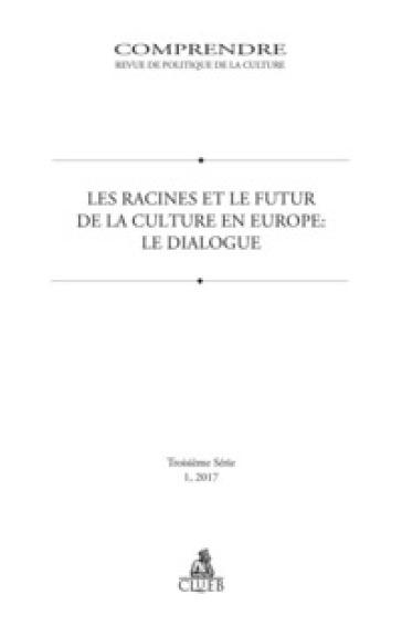 Comprendre. Revue de politique de la culture (2017). 1: Les racines et le futur de la culture en Europe. Le dialogue