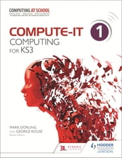 Compute-IT: Student s Book 1 - Computing for KS3