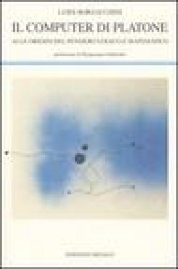 Computer di Platone. Alle origini del pensiero logico e matematico (Il) - Luigi Borzacchini | Jonathanterrington.com