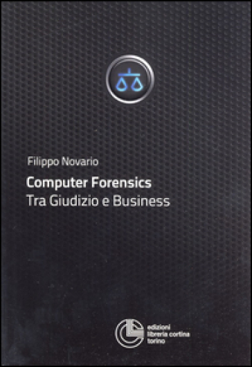 Computer forensics. Tra giudizio e business - Filippo Novario   Thecosgala.com