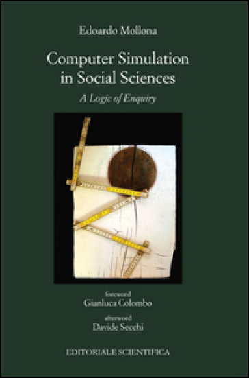 Computer simulation in social sciences. A logic of enquiry - Edoardo Mollona |