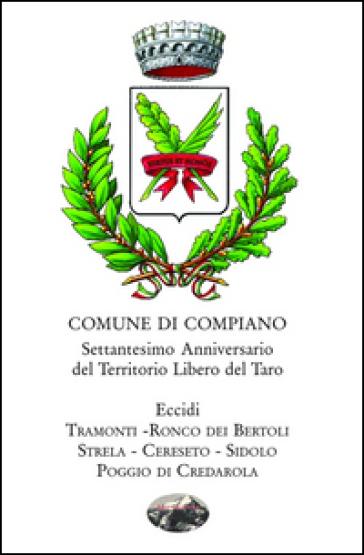 Comune di Compiano. Settantesimo anniversario del territorio libero del Taro - E. Scagliola  