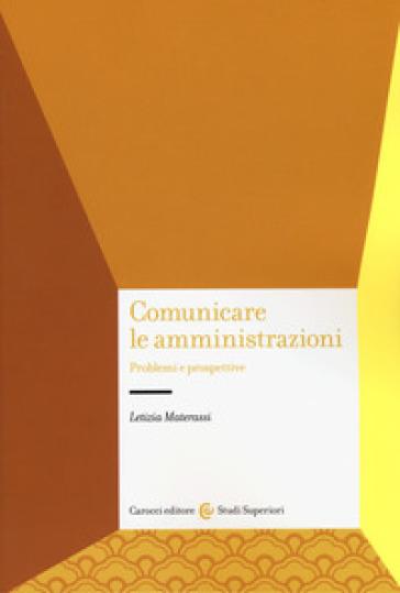 Comunicare le amministrazioni. Problemi e prospettive - Letizia Materassi | Thecosgala.com
