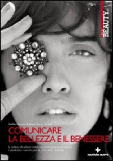 Comunicare la bellezza e il benessere. La cultura di settore come strumento per promuovere i servizi per la cura della persona - Andrea Bovero |