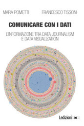 Comunicare con i dati. L informazione tra data journalism e data visualization