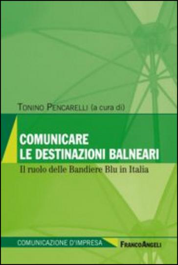 Comunicare le destinazioni balneari. Il ruolo delle bandiere blu in Italia - T. Pencarelli |