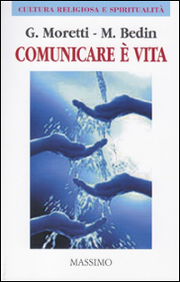 Comunicare è vita. (Comunicare bene per vivere meglio) - Giuseppe Moretti |