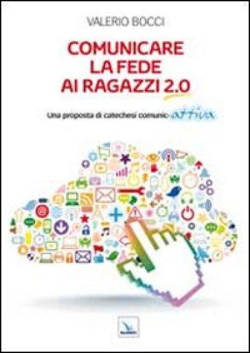 Comunicare la fede ai ragazzi 2.0. Una proposta di catechesi comunic-attiva - Anastasio A. Ballestrero   Kritjur.org