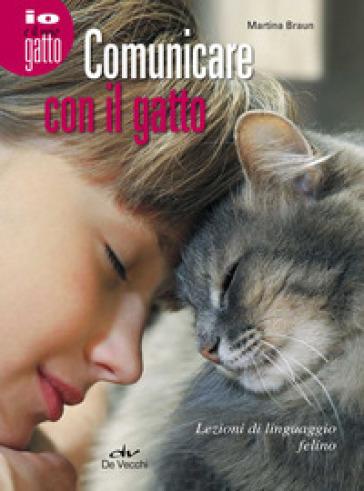 Comunicare con il gatto. Lezioni di linguaggio felino - Martina Braun | Thecosgala.com