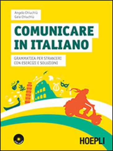 Comunicare in italiano. Grammatica per stranieri con esercizi e soluzioni. Con 2 CD Audio - Angelo Chiuchiù | Thecosgala.com