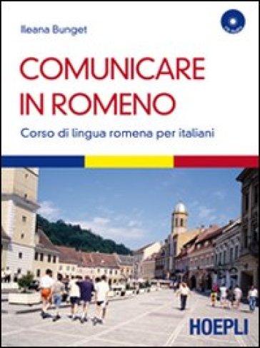 Comunicare in romeno. Corso di lingua romena per italiani. Con CD Audio - Ileana Bunget | Rochesterscifianimecon.com