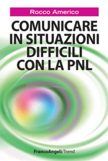 Comunicare in situazioni difficili con la PNL - Rocco Americo | Kritjur.org