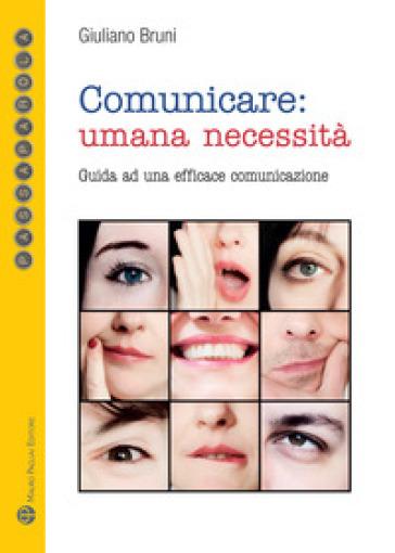 Comunicare: umana necessità. Guida ad una efficace comunicazione - Giuliano Bruni | Thecosgala.com