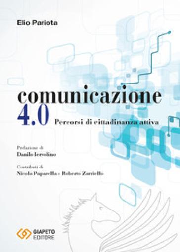 Comunicazione 4.0. Percorsi di cittadinanza attiva - Elio Pariota  