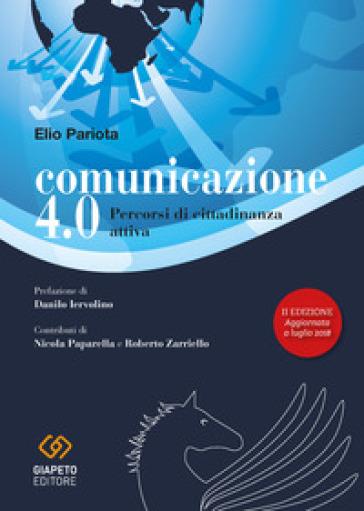 Comunicazione 4.0. Percorsi di cittadinanza attiva - Elio Pariota |