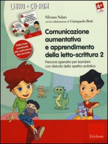 Comunicazione aumentativa e apprendimento della letto-scrittura. Percorsi operativi per bambini con disturbi dello spettro autistico. Con CD-ROM. 2.Dalla frase coordinata alla costruzione del racconto - Silvano Solari |