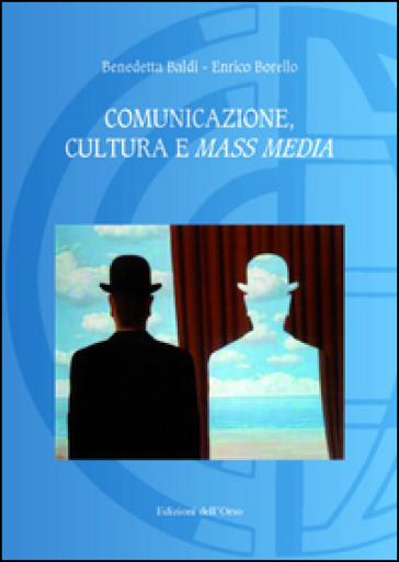 Comunicazione, cultura e mass media - Benedetta Baldi |