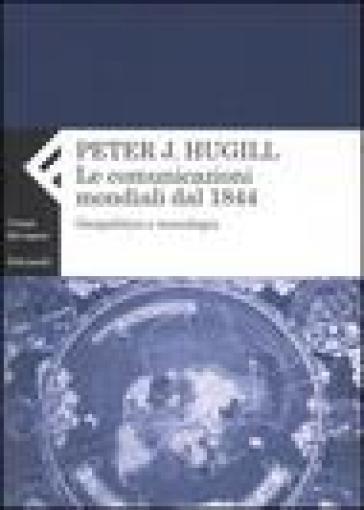 Comunicazione mondiale dal 1844. Geopolitica e tecnologia (La) - Peter J. Hugill |