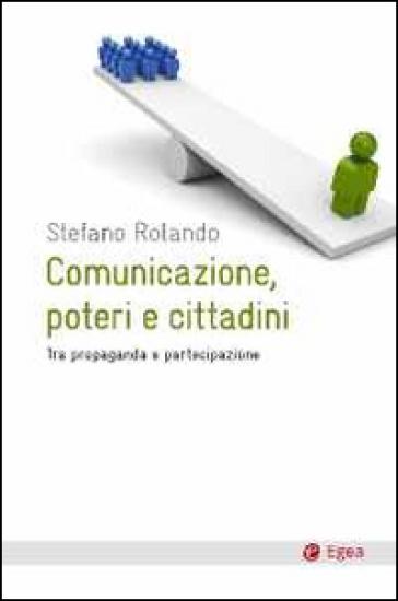 Comunicazione, poteri e cittadini. Tra propaganda e partecipazione - Stefano Rolando | Ericsfund.org