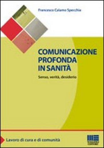 Comunicazione profonda in sanità. Senso, verità, desiderio - Francesco Calamo Specchia | Rochesterscifianimecon.com