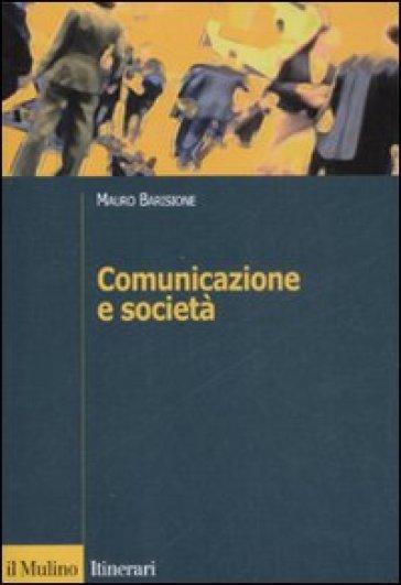 Comunicazione e società. Teorie, processi, pratiche del framing - Mauro Barisione | Thecosgala.com