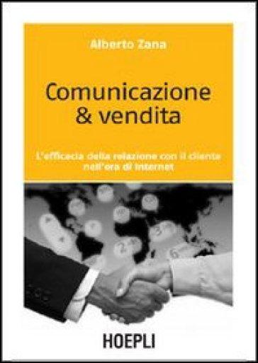 Comunicazione & vendita. L'efficacia della relazione con il cliente nell'era di Internet - Alberto Zana pdf epub