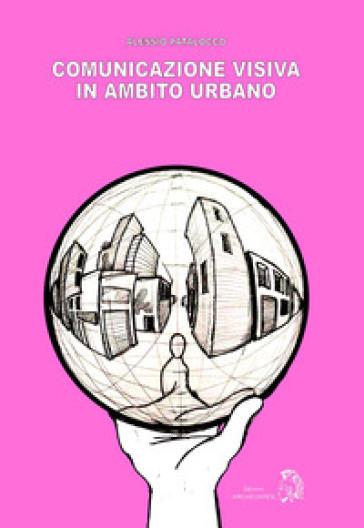 Comunicazione visiva in ambito urbano - Alessio Patalocco |