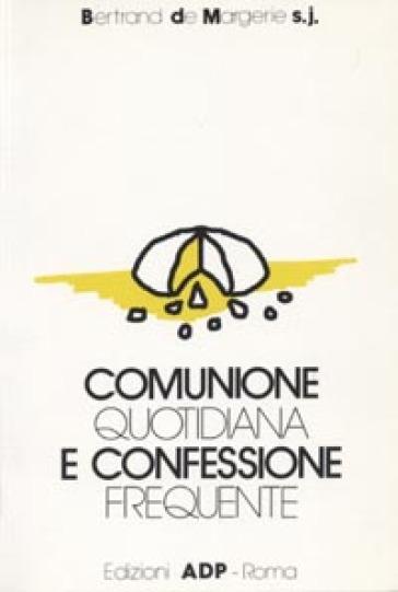 Comunione quotidiana e confessione frequente - Bertrand de Margerie |