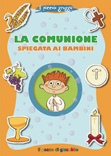 La Comunione spiegata ai bambini. Il piccolo gregge - Aurora Magni |