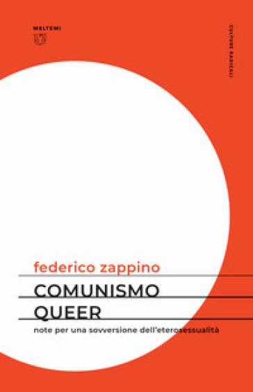 Comunismo queer. Note per una sovversione dell'eterosessualità - Federico Zappino |