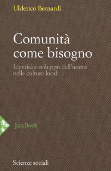 Comunità come bisogno. Identità e sviluppo dell'uomo nelle culture locali - Ulderico Bernardi | Ericsfund.org