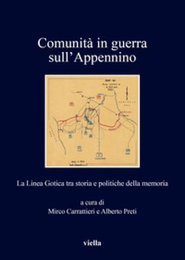 Comunità in guerra sull'Appennino. La Linea Gotica tra storia e politiche della memoria - M. Carrattieri  