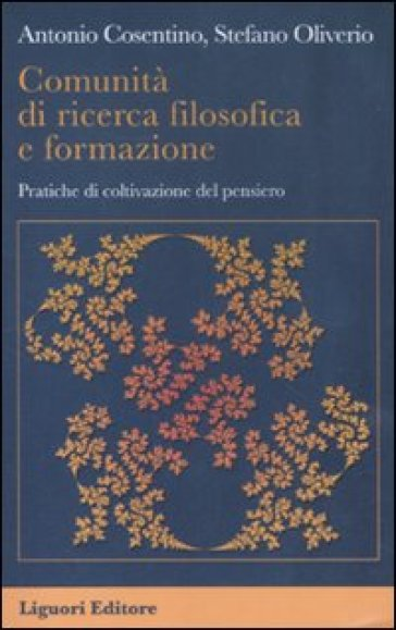 Comunità di ricerca filosofica e formazione. Pratiche di coltivazione del pensiero - Antonio Cosentino |