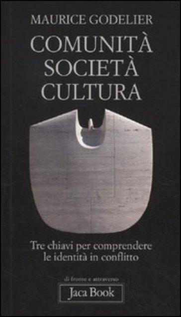 Comunità, società, cultura. Tre chiavi per comprendere le identità in conflitto - Maurice Godelier  