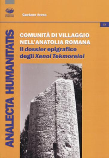 Comunità di villaggio nell'Anatolia romana. Il «dossier» epigrafico degli «Xenoi Tekmoreioi» - Gaetano Arena |