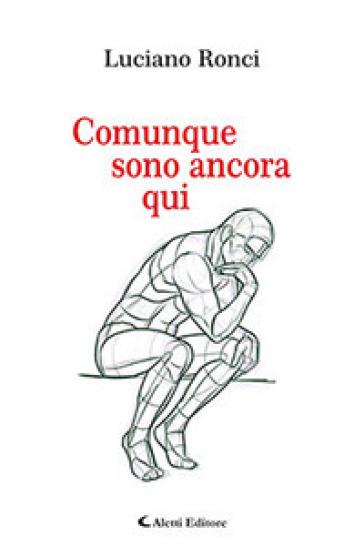 Comunque sono ancora qui - Luciano Ronci | Jonathanterrington.com