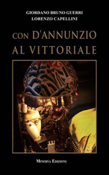 Con D'Annunzio al Vittoriale - Giordano Bruno Guerri |