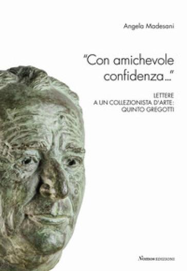 «Con amichevole confidenza...» Lettere a un collezionista d'arte: Quinto Gregotti - Angela Madesani | Ericsfund.org
