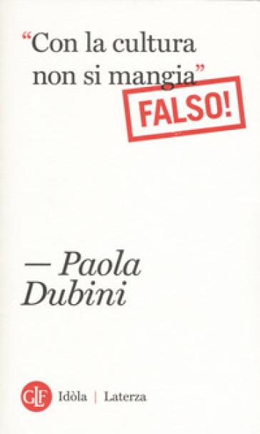 «Con la cultura non si mangia» Falso! - Paola Dubini |