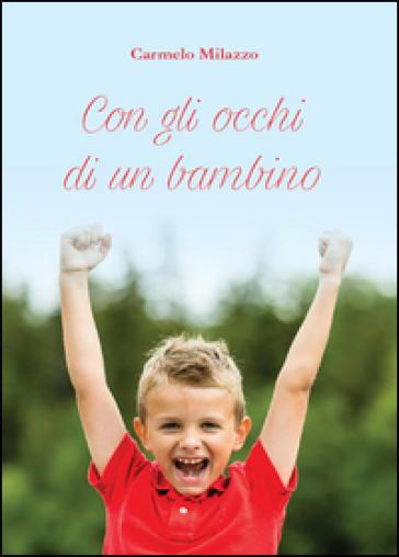 Con gli occhi di un bambino - Carmelo Milazzo |