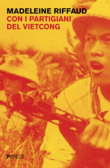 Con i partigiani del Viet Cong - Madeleine Riffaud |