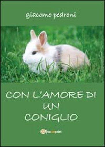 Con l'amore di un coniglio - Giacomo Pedroni |