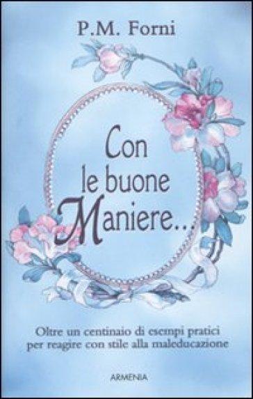 Con le buone maniere... - Pier Massimo Forni | Rochesterscifianimecon.com
