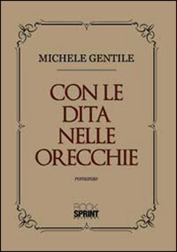 Con le dita nelle orecchie - Michele Gentile  