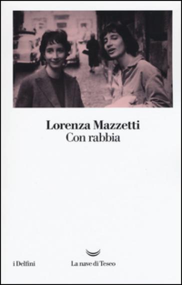 Con rabbia - Lorenza Mazzetti |