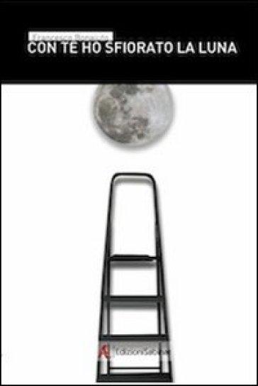 Con te ho sfiorato la luna - Francesco Bonaiuto | Kritjur.org