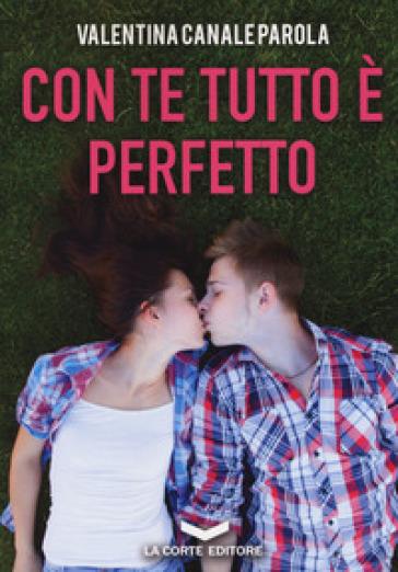 Con te tutto è perfetto - Valentina Canale Parola |
