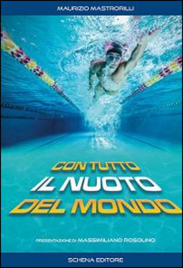 Con tutto il nuoto del mondo - Maurizio Mastrorilli | Jonathanterrington.com